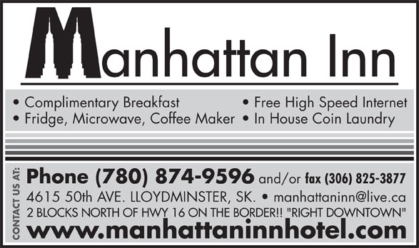 """Manhattan Inn (306-825-5591) - Annonce illustrée======= - anhattan Inn Complimentary Breakfast Free High Speed Internet Fridge, Microwave, Coffee Maker  In House Coin Laundry Phone (780) 874-9596 and/or fax (306) 825-3877 2 BLOCKS NORTH OF HWY 16 ON THE BORDER!! """"RIGHT DOWNTOWN"""" www.manhattaninnhotel.com CONTACT US AT:"""