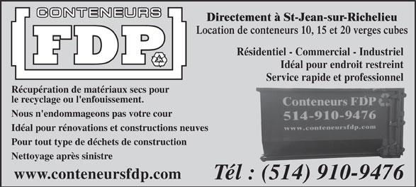 Conteneurs FDP (514-910-9476) - Annonce illustrée======= - Pour tout type de déchets de construction Nettoyage après sinistre www.conteneursfdp.com Tél : (514) 910-9476 Directement à St-Jean-sur-Richelieu Location de conteneurs 10, 15 et 20 verges cubes Résidentiel - Commercial - Industriel Idéal pour endroit restreint Service rapide et professionnel Récupération de matériaux secs pour le recyclage ou l'enfouissement. Nous n'endommageons pas votre cour Idéal pour rénovations et constructions neuves