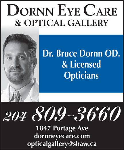 Dornn Eye Care & Optical Gallery (204-775-2020) - Display Ad - Dr. Bruce Dornn OD. & Licensed Opticians 204 809-3660 1847 Portage Ave dornneyecare.com Dr. Bruce Dornn OD. & Licensed Opticians 204 809-3660 1847 Portage Ave dornneyecare.com