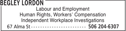 Begley Lordon Barristers & Sol (506-204-6307) - Annonce illustrée======= - Labour and Employment Human Rights, Workers' Compensation Independent Workplace Investigations