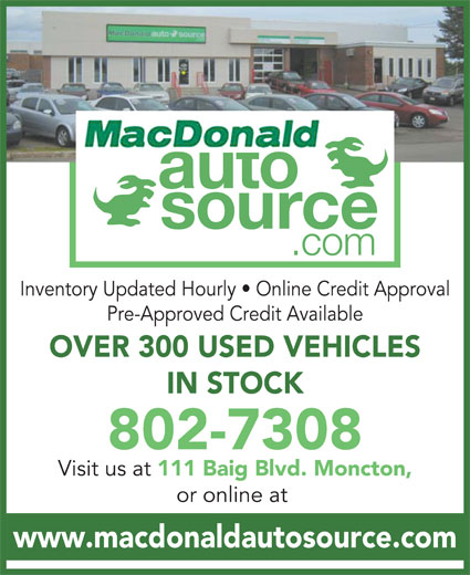 MacDonald Auto Source (506-853-1650) - Annonce illustrée======= - Inventory Updated Hourly   Online Credit Approval Pre-Approved Credit Available OVER 300 USED VEHICLES IN STOCK 802-7308 Visit us at 111 Baig Blvd. Moncton, or online at www.macdonaldautosource.com