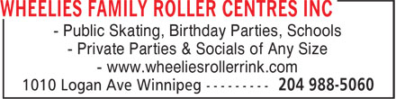 Wheelies Family Roller Centres Inc (204-988-5060) - Display Ad - - Public Skating, Birthday Parties, Schools - Private Parties & Socials of Any Size - www.wheeliesrollerrink.com