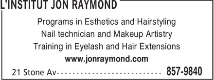L'Institut Jon rayMond (506-857-9840) - Display Ad - Programs in Esthetics and Hairstyling Nail technician and Makeup Artistry Training in Eyelash and Hair Extensions www.jonraymond.com