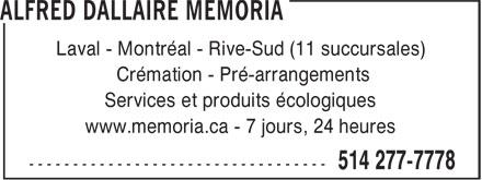 Alfred Dallaire Memoria (514-277-7778) - Annonce illustrée======= - Laval - Montréal - Rive-Sud (11 succursales) Crémation - Pré-arrangements Services et produits écologiques www.memoria.ca - 7 jours, 24 heures