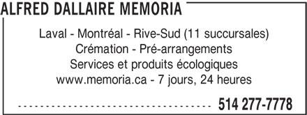 Alfred Dallaire Memoria (514-277-7778) - Annonce illustrée======= - ALFRED DALLAIRE MEMORIA Laval - Montréal - Rive-Sud (11 succursales) Crémation - Pré-arrangements Services et produits écologiques www.memoria.ca - 7 jours, 24 heures ----------------------------------- 514 277-7778
