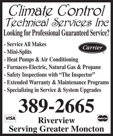 Climate Control Technical Services Inc (506-389-2665) - Display Ad - - Furnaces-Electric, Natural Gas & Propane - Safety Inspections with  The Inspector - Extended Warranty & Maintenance Programs - Specializing in Service & System Upgrades 389-2665 Riverview Serving Greater Moncton - Service All Makes - Mini-Splits - Heat Pumps & Air Conditioning Looking for Professional Guaranteed Service?