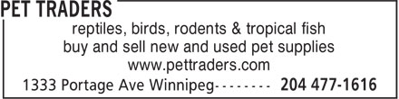 Pet Traders (204-477-1616) - Display Ad - reptiles, birds, rodents & tropical fish buy and sell new and used pet supplies www.pettraders.com