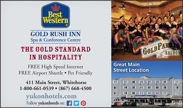 Best Western (867-668-4500) - Display Ad - The Gold Standard in Hospitality Great Main FREE High Speed Internet Street Location FREE Airport Shuttle   Pet Friendly 411 Main Street, Whitehorse 1-800-661-0539   (867) 668-4500 yukonhotels.com Follow yukonhotels on: