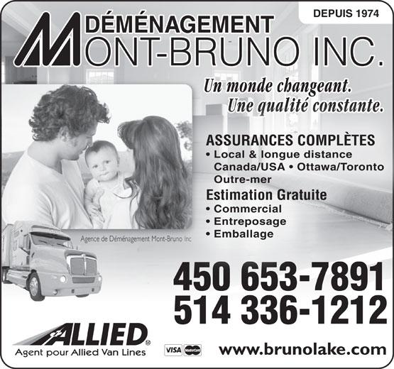 Mount-Bruno Lakeshore Inc (450-653-7891) - Annonce illustrée======= - DEPUIS 1974 Un monde changeant.g Une qualité constante. Une qualité constante. ASSURANCES COMPLÈTES Local & longue distance Canada/USA   Ottawa/Toronto Outre-mer Estimation Gratuite Commercial Entreposage Emballage Agence de Déménagement Mont-Bruno IncAgence de Dé ont-Bruno Inc 450 653-7891 514 336-1212 www.brunolake.com