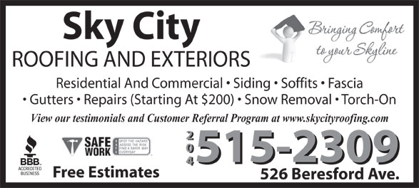 Sky City Roofing (204-999-0834) - Annonce illustrée======= - Sky City ROOFING AND EXTERIORS Residential And Commercial   Siding   Soffits   Fascia Gutters   Repairs (Starting At $200)   Snow Removal   Torch-On View our testimonials and Customer Referral Program at www.skycityroofing.com 204 515-2309 Free Estimates 526 Beresford Ave.