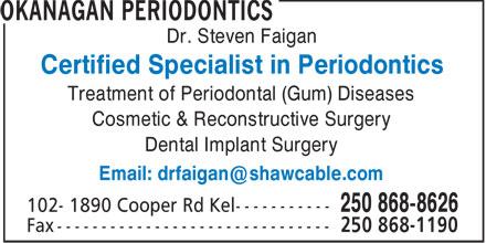 Okanagan Periodontics - Dr Steven Faigan (250-868-8626) - Annonce illustrée======= - Dr. Steven Faigan Certified Specialist in Periodontics Treatment of Periodontal (Gum) Diseases Cosmetic & Reconstructive Surgery Dental Implant Surgery