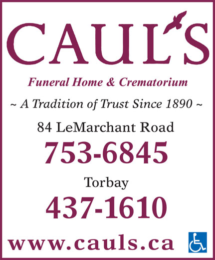 Caul's Funeral Home & Crematorium (709-753-6845) - Display Ad - 753-6845 Torbay 437-1610 84 LeMarchant Road www.cauls.ca ~ A Tradition of Trust Since 1890 ~