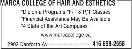 Marca College Of Hair And Esthetics (416-698-2558) - Display Ad - *Financial Assistance May Be Available *Diploma Programs *F/T & P/T Classes *4 State of the Art Campuses *Diploma Programs *F/T & P/T Classes *Financial Assistance May Be Available *4 State of the Art Campuses www.marcacollege.ca www.marcacollege.ca