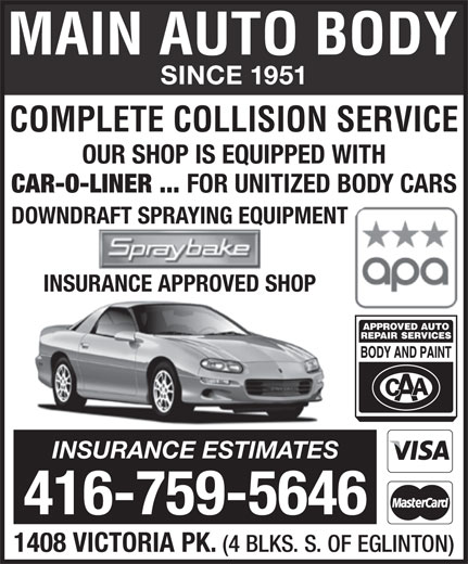 Main Auto Body Ltd (416-759-5646) - Display Ad - SINCE 1951 COMPLETE COLLISION SERVICE OUR SHOP IS EQUIPPED WITH CAR-O-LINER ... FOR UNITIZED BODY CARS DOWNDRAFT SPRAYING EQUIPMENT INSURANCE APPROVED SHOP INSURANCE ESTIMATES 416-759-5646 1408 VICTORIA PK. (4 BLKS. S. OF EGLINTON)