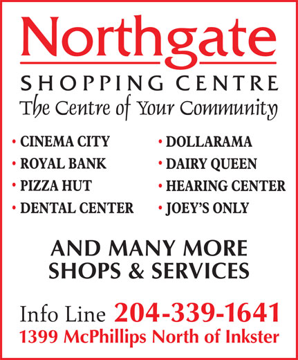 Northgate Shopping Centre (204-339-1641) - Display Ad - AND MANY MORE SHOPS & SERVICES 204-339-1641 1399 McPhillips North of Inkster AND MANY MORE SHOPS & SERVICES 204-339-1641 1399 McPhillips North of Inkster