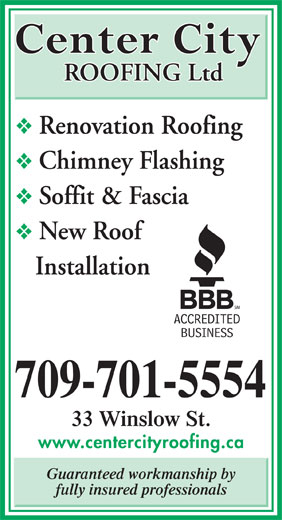 Center City Roofing Ltd (709-579-2554) - Annonce illustrée======= - ROOFING Ltd Renovation Roofing Chimney Flashing Soffit & Fascia New Roof Installation 709-701-5554 33 Winslow St. www.centercityroofing.ca Guaranteed workmanship by fully insured professionals