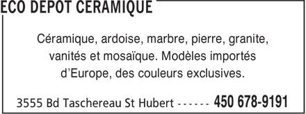 Eco Dépôt Céramique (450-678-9191) - Display Ad - vanités et mosaïque. Modèles importés d'Europe, des couleurs exclusives. Céramique, ardoise, marbre, pierre, granite,