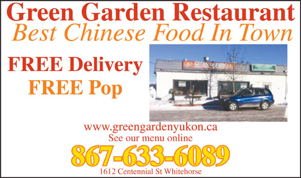 Green Garden Restaurant (867-633-6089) - Display Ad - Green Garden Restaurant Best Chinese Food In Town FREE Delivery FREE Pop www.greengardenyukon.ca See our menu online 867-633-6089 1612 Centennial St Whitehorse