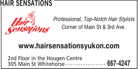 Hair Sensations (867-667-4247) - Display Ad - Professional, Top-Notch Hair Stylists Corner of Main St & 3rd Ave. www.hairsensationsyukon.com