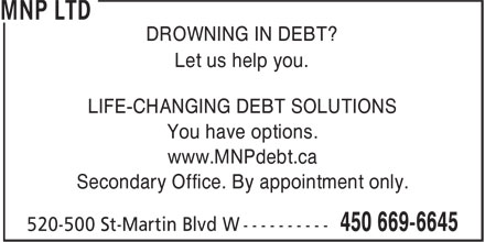 MNP Ltd (450-669-6645) - Display Ad - DROWNING IN DEBT? Let us help you. LIFE-CHANGING DEBT SOLUTIONS You have options. www.MNPdebt.ca Secondary Office. By appointment only.