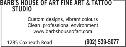 Barb's House Of Art Fine Art & Tattoo Studio (902-539-5077) - Display Ad - Custom designs, vibrant colours www.barbshouseofart.com Clean, professional environment