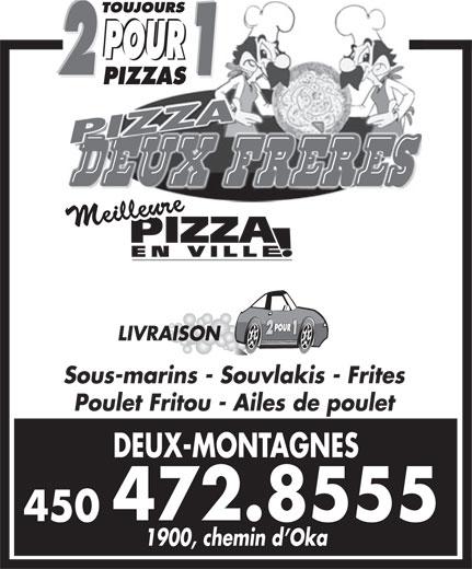Restaurant Pizza Deux Frères (450-472-8555) - Annonce illustrée======= - LIVRAISON Sous-marins - Souvlakis - Frites Poulet Fritou - Ailes de poulet DEUX-MONTAGNES 472.8555 450 1900, chemin d Oka