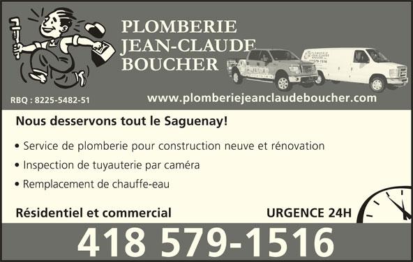 Plomberie Jean-Claude Boucher (418-542-3003) - Annonce illustrée======= - Remplacement de chauffe-eau Résidentiel et commercial URGENCE 24H 418 579-1516 Service de plomberie pour construction neuve et rénovation PLOMBERIE JEAN-CLAUDE 418418 579-1516579-1516 BOUCHER 418418 579-1516418 579-1516579-1516418579-1516 www.plomberiejeanclaudeboucher.comij db RBQ : 8225-5482-51 Nous desservons tout le Saguenay! Inspection de tuyauterie par caméra