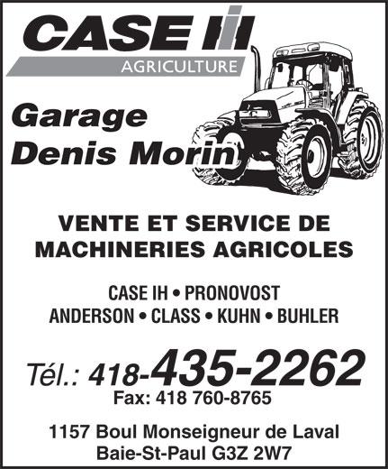 Garage Denis Morin Inc (418-435-2262) - Annonce illustrée======= - Garage Denis Morin VENTE ET SERVICE DE MACHINERIES AGRICOLES CASE IH   PRONOVOST ANDERSON   CLASS   KUHN   BUHLER Tél.: 1157 Boul Monseigneur de Laval 418-435-2262 Fax: 418 760-8765 Baie-St-Paul G3Z 2W7