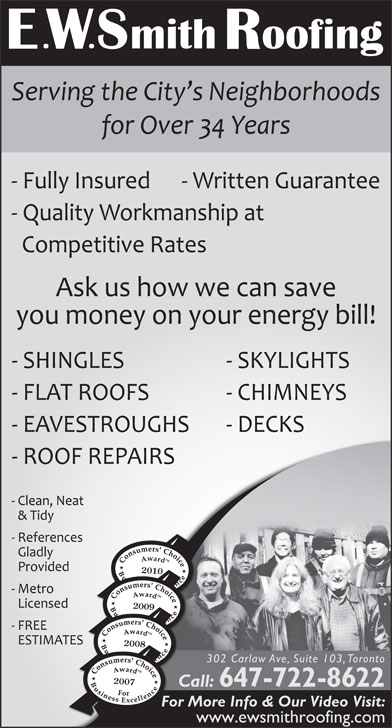 Smith E W Roofing (416-467-7663) - Display Ad - 2010 2009 2008 302 Carlaw Ave, Suite 103, Toronto 2007 Call: 647-722-8622 Caa For More Info & Our Video Visit: www.ewsmithroofing.com