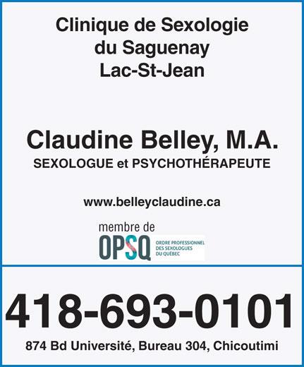 Belley Claudine Sexologue - Psychothérapeute Nord (418-693-0101) - Annonce illustrée======= - Clinique de Sexologie du Saguenay Lac-St-Jean Claudine Belley, M.A. SEXOLOGUE et PSYCHOTHÉRAPEUTE www.belleyclaudine.ca membre de 418-693-0101 874 Bd Université, Bureau 304, Chicoutimi