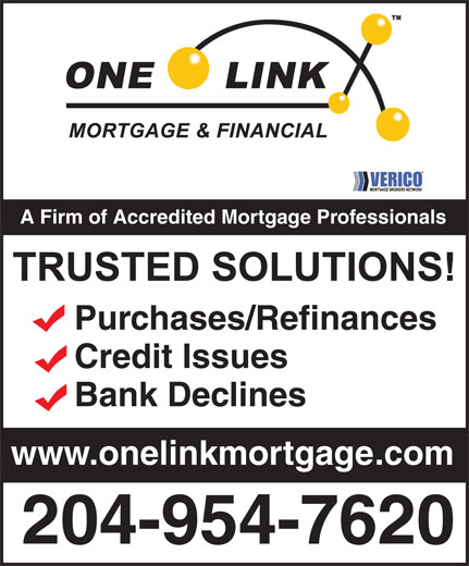 VERICO One Link Mortgage & Financial (204-954-7620) - Annonce illustrée======= - A Firm of Accredited Mortgage Professionals Purchases/Refinances Credit Issues Bank Declines www.onelinkmortgage.com 204-954-7620