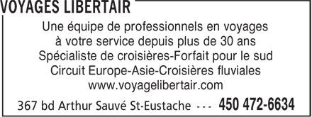 Voyages Libertair (450-472-6634) - Annonce illustrée======= - Une équipe de professionnels en voyages à votre service depuis plus de 30 ans Spécialiste de croisières-Forfait pour le sud Circuit Europe-Asie-Croisières fluviales www.voyagelibertair.com