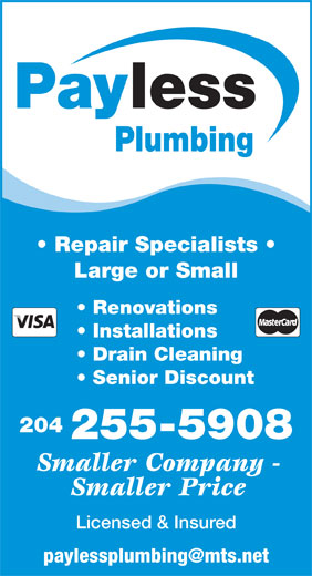 Payless Plumbing (204-255-5908) - Display Ad - Installations Drain Cleaning Senior Discount 204 255-5908 Smaller Company - Smaller Price Licensed & Insured lessPay Plumbing Repair Specialists Large or Small Renovations lessPay Plumbing Repair Specialists Large or Small Renovations Installations Drain Cleaning Senior Discount 204 255-5908 Smaller Company - Smaller Price Licensed & Insured