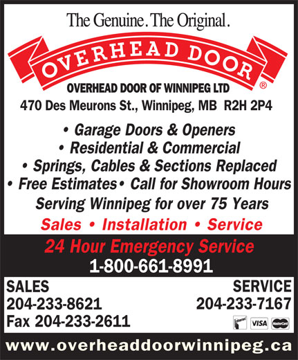 Overhead Door Of Winnipeg Ltd (204-233-8621) - Display Ad - OVERHEAD DOOR OF WINNIPEG LTD 470 Des Meurons St., Winnipeg, MB  R2H 2P4 Garage Doors & Openers Residential & Commercial Springs, Cables & Sections Replaced Free Estimates  Call for Showroom Hours Serving Winnipeg for over 75 Years Sales   Installation   Service 24 Hour Emergency Service 1-800-661-8991 SERVICE SALES 204-233-7167 204-233-8621 Fax 204-233-2611 www.overheaddoorwinnipeg.ca
