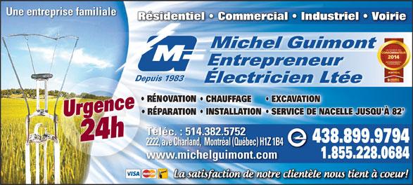 Michel Guimont Entrepreneur Electricien Ltée (514-389-9534) - Annonce illustrée======= - Urgence24h Téléc. : 514.382.5752 438.899.9794 2222, ave Charland,  Montréal (Québec) H1Z 1B4 1.855.228.0684 www.michelguimont.comwwmichelimt. Une entreprise familiale Résidentiel   Commercial   Industriel   Voirie Michel Guimont Entrepreneur Depuis 1983Depuis Électricien Ltée CHAUFFAGE EXCAVATION INSTALLATIONON  SERVICE DE NACELLE JUSQU'À 82'