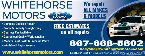 Whitehorse Motors Ltd (867-668-5802) - Annonce illustrée======= - We repair ALL MAKES & MODELS Complete Collision Repair FREE ESTIMATES Frame & Unibody Straightening Courtesy Car Available on all repairs Guaranteed Quality Workmanship Modern Paint Booth & Premium Paints 867-668-5802 Windshield Replacements 1-800-661-0411 4178-4th Avenue, Whitehorse, Yukon Y1A 1J6 www.whitehorsemotors.com