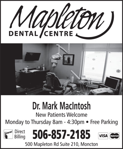 Dr Mark MacIntosh Professional Corp (506-857-2185) - Display Ad - New Patients Welcome Monday to Thursday 8am - 4:30pm   Free Parking Direct Billing 506-857-2185 500 Mapleton Rd Suite 210, Moncton Dr. Mark MacIntosh