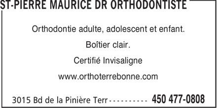 Dr Maurice St-Pierre Orthodontiste (450-477-0808) - Annonce illustrée======= - Orthodontie adulte, adolescent et enfant. Boîtier clair. Certifié Invisaligne www.orthoterrebonne.com