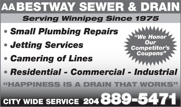 Bestway Sewer & Drain Service (204-889-5471) - Display Ad - AA BESTWAY SEWER & DRAIN Serving Winnipeg Since 1975 Small Plumbing Repairs e Honor Our Jetting Services Competito Coupons Camering of Lines Residential - Commercial - Industrial HAPPINESS IS A DRAIN THAT WORKS 204 889-5471 CITY WIDE SERVICE BESTWAY SEWER & DRAIN Serving Winnipeg Since 1975 Small Plumbing Repairs e Honor Our Jetting Services Competito Coupons Camering of Lines Residential - Commercial - Industrial HAPPINESS IS A DRAIN THAT WORKS 204 889-5471 CITY WIDE SERVICE AA