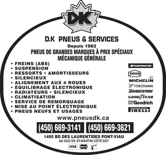 DK Pneus & Services (450-669-3141) - Annonce illustrée======= - Depuis 1983 FREINS (ABS) SUSPENSION RESSORTS   AMORTISSEURS SILENCIEUX ALIGNEMENT AUX 4 ROUES ÉQUILIBRAGE ÉLECTRONIQUE RADIATEURS   SILENCIEUX CLIMATISATION SERVICE DE REMORQUAGE MISE AU POINT ÉLECTRONIQUE PNEUS NEUFS ET USAGÉS www.pneusdk.ca 1495 BD DES LAURENTIDES PONT-VIAU AU SUD DE ST-MARTIN CÔTÉ EST