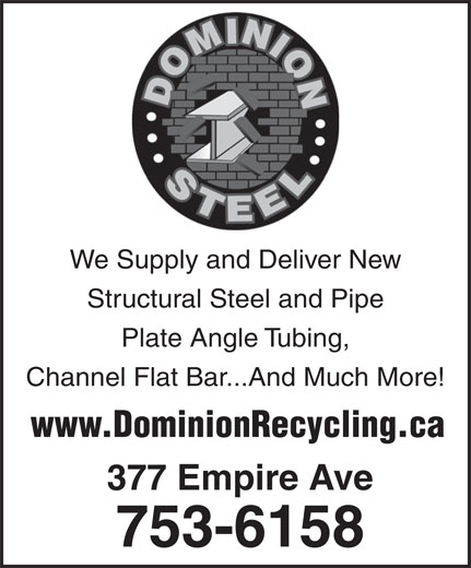 Dominion Recycling Ltd (709-753-6158) - Annonce illustrée======= - We Supply and Deliver New Structural Steel and Pipe Plate Angle Tubing, Channel Flat Bar...And Much More! www.DominionRecycling.ca 377 Empire Ave 753-6158