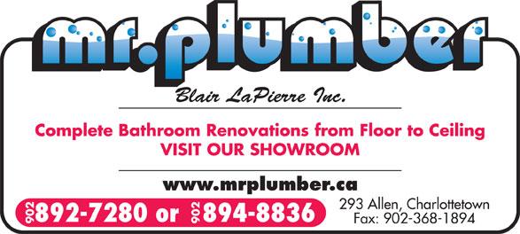 Mr Plumber-Blair LaPierre Inc (902-892-7280) - Annonce illustrée======= - Complete Bathroom Renovations from Floor to Ceiling VISIT OUR SHOWROOM www.mrplumber.ca 293 Allen, Charlottetown 892-7280 or   894-8836 Fax: 902-368-1894 902 Blair LaPierre Inc.