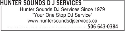 "Hunter Sounds D J Services (506-643-0384) - Annonce illustrée======= - Hunter Sounds DJ Services Since 1979 ""Your One Stop DJ Service"" www.huntersoundsdjservices.ca"