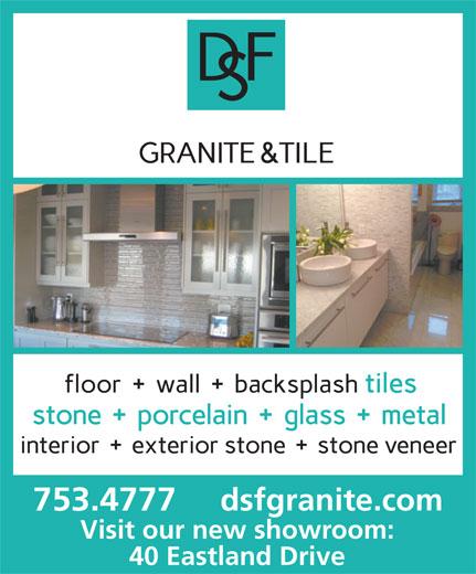 DSF Granite (709-753-4777) - Display Ad - dsfgranite.com 753.4777 Visit our new showroom: 40 Eastland Drive