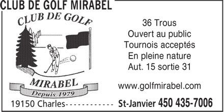 Club de Golf Mirabel (450-435-7006) - Annonce illustrée======= - 36 Trous Ouvert au public Tournois acceptés En pleine nature Aut. 15 sortie 31 www.golfmirabel.com