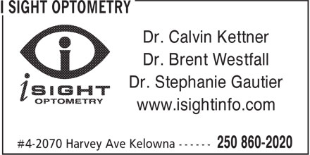 i Sight Optometry (250-860-2020) - Display Ad - Dr. Calvin Kettner Dr. Brent Westfall Dr. Stephanie Gautier www.isightinfo.com