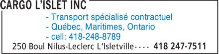 Cargo L'Islet Inc (418-247-7511) - Display Ad - - Québec, Maritimes, Ontario - cell: 418-248-8789 - Transport spécialisé contractuel