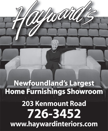 Hayward Interiors (709-726-3452) - Annonce illustrée======= - Home Furnishings Showroom Newfoundland s Largest 203 Kenmount Road 726-3452 www.haywardinteriors.com