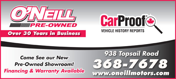 O'Neill Pre-Owned (709-368-7678) - Annonce illustrée======= - 938 Topsail Road Come See our New Pre-Owned Showroom! 368-7678687678 Financing & Warranty Available www.oneillmotors.com Over 30 Years in Business