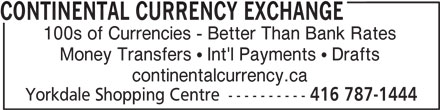 Continental Currency Exchange (416-787-1444) - Display Ad - Yorkdale Shopping Centre ---------- 416 787-1444 CONTINENTAL CURRENCY EXCHANGE 100s of Currencies - Better Than Bank Rates Money Transfers  Int'l Payments  Drafts continentalcurrency.ca Yorkdale Shopping Centre ---------- 416 787-1444 CONTINENTAL CURRENCY EXCHANGE 100s of Currencies - Better Than Bank Rates Money Transfers  Int'l Payments  Drafts continentalcurrency.ca